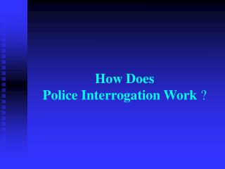 How Does  Police Interrogation Work