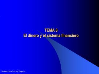 TEMA 8  El dinero y el sistema financiero