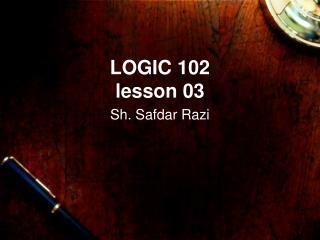 LOGIC 102 lesson 03