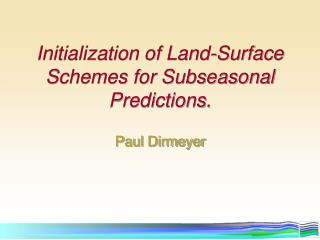 Initialization of Land-Surface Schemes for Subseasonal Predictions.
