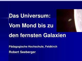 Das Universum:  Vom Mond bis zu  den fernsten Galaxien     Pädagogische Hochschule, Feldkirch