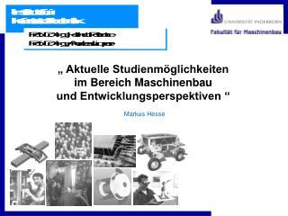 """"""" Aktuelle Studienmöglichkeiten  im Bereich Maschinenbau  und Entwicklungsperspektiven """""""