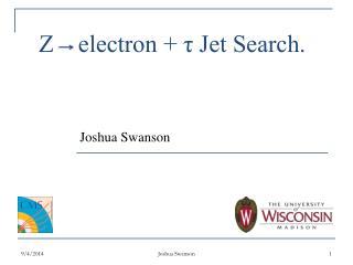 Z    electron + τ Jet Search.