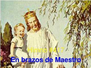 Himno #417 En brazos de Maestro