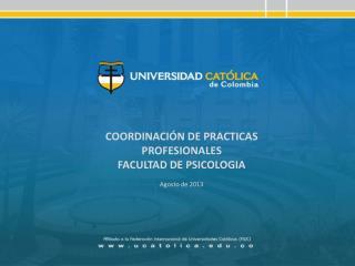COORDINACIÓN DE PRACTICAS PROFESIONALES FACULTAD DE PSICOLOGIA Agosto de 2013