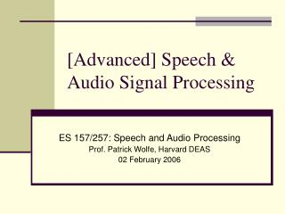 [Advanced] Speech & Audio Signal Processing