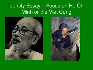 Identity Essay – Focus on Ho Chi Minh or the Viet Cong