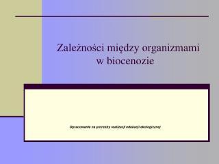 Zależności między organizmami             w biocenozie