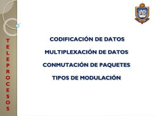 CODIFICACIÓN DE DATOS MULTIPLEXACIÓN DE DATOS CONMUTACIÓN DE PAQUETES TIPOS DE MODULACIÓN