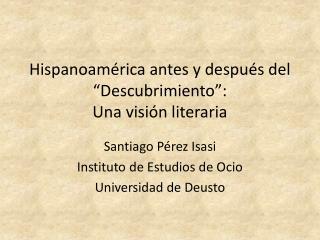 """Hispanoamérica antes y después del """"Descubrimiento"""":  Una visión literaria"""