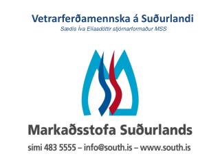 Vetrarferðamennska á Suðurlandi Sædís Íva Elíasdóttir stjórnarformaður MSS