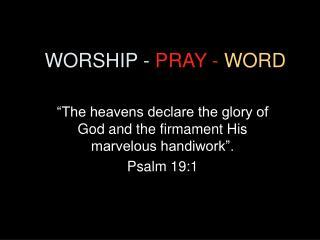 WORSHIP -  PRAY -  WORD