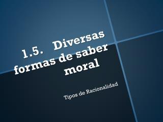 1.5.Diversas formas de saber moral