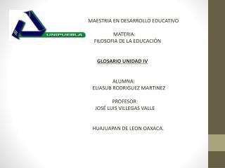 MAESTRIA EN DESARROLLO EDUCATIVO    MATERIA:         FILOSOFIA DE LA EDUCACIÓN