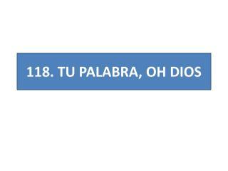 118. TU PALABRA, OH DIOS