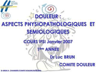 DOULEUR : ASPECTS PHYSIOPATHOLOGIQUES  ET SEMIOLOGIQUES