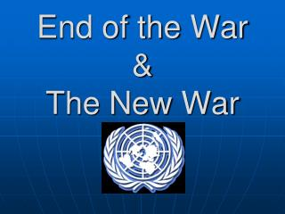 End of the War & The New War