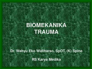 BIOMEKANIKA TRAUMA Dr. Wahyu Eko Widiharso, SpOT, (K) Spine RS Karya Medika