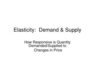 Elasticity:  Demand & Supply