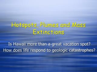 Hotspots, Plumes and Mass Extinctions