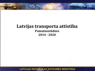 Latvijas transporta attīstība  Pamatnostādnes 2014 - 2020