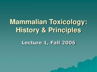 Mammalian Toxicology: History & Principles