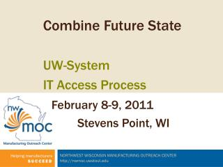 Combine Future State UW-System IT Access Process February 8-9, 2011 Stevens Point, WI