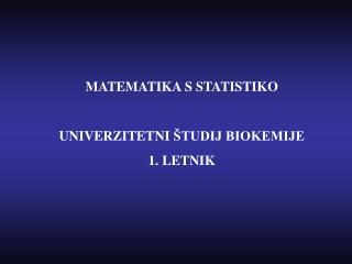 MATEMATIKA S STATISTIKO UNIVERZITETNI  ŠTUDIJ BIOKEMIJE 1. LETNIK