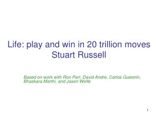 Life: play and win in 20 trillion moves Stuart Russell