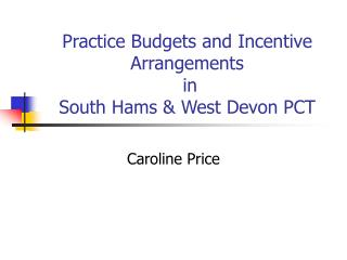 Practice Budgets and Incentive Arrangements  in  South Hams & West Devon PCT