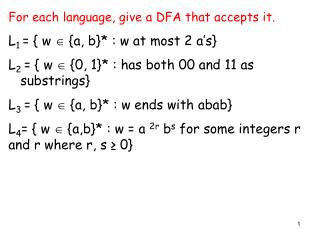 For each language, give a DFA that accepts it. L 1  = { w    {a, b}* : w at most 2 a's}