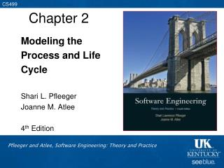 Modeling the  Process and Life Cycle  Shari L. Pfleeger Joanne M. Atlee  4th Edition