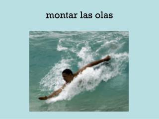 montar las olas