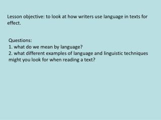 Lesson objective: to look at how writers use language in texts for effect.