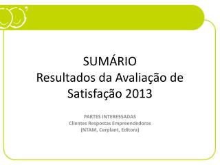SUMÁRIO Resultados da Avaliação de Satisfação 2013
