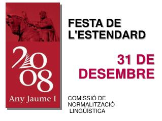 FESTA DE L'ESTENDARD 31 DE DESEMBRE COMISSIÓ DE NORMALITZACIÓ  LINGÜÍSTICA
