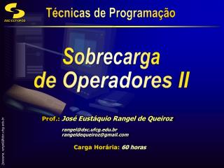 Prof.: José Eustáquio Rangel de Queiroz rangel@dsc.ufcg.br rangeldequeiroz@gmail