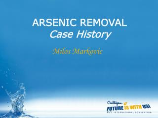 ARSENIC REMOVAL Case History