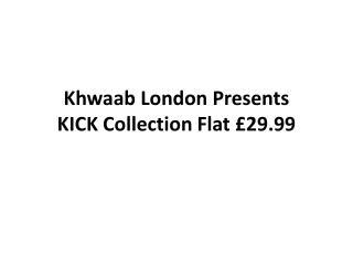 Khwaab London Presents KICK Collection Flat £29.99