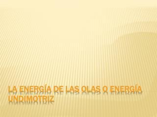 La energía de las olas o energía undimotriz