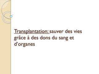 Transplantation:  sauver des vies grâce à des dons du sang et d'organes