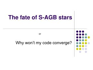 The fate of S-AGB stars