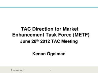 TAC Direction for Market Enhancement Task Force (METF)  June 28 th  2012 TAC Meeting