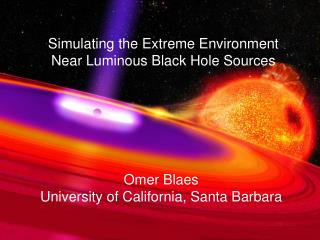 Simulating the Extreme Environment Near Luminous Black Hole Sources