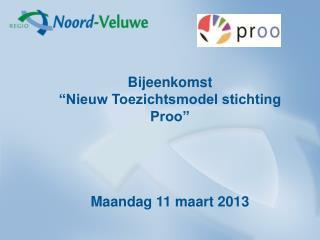 """Bijeenkomst  """"Nieuw Toezichtsmodel stichting Proo"""" Maandag 11 maart 2013"""