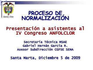 PROCESO DE NORMALIZACIÓN Presentación a asistentes al IV Congreso ANFOLCLOR