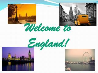 Welcome to England!