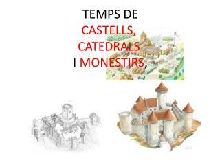 TEMPS DE  CASTELLS, CATEDRALS  I  MONESTIRS ,