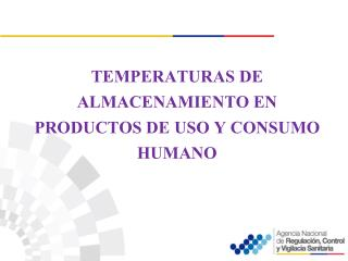 TEMPERATURAS DE ALMACENAMIENTO EN PRODUCTOS DE USO Y CONSUMO HUMANO