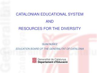 CATALONIAN EDUCATIONAL SYSTEM AND  RESOURCES FOR THE DIVERSITY